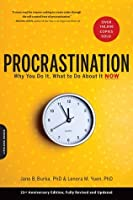 Procrastination: Why You Do It, What to Do about It