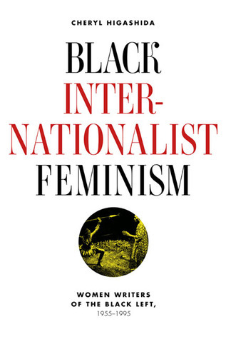 Black Internationalist Feminism  Women Writers of the Black Left, 1945-1995-University of Illinois Press (2013)