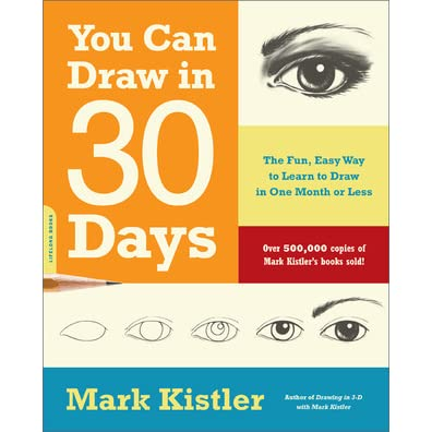 You Can Draw in 30 Days: The Fun, Easy Way to Learn to Draw in One
