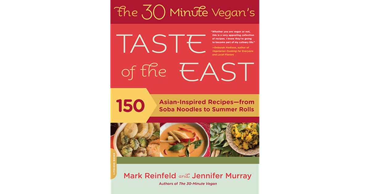 The 30-Minute Vegans Taste of the East: 150 Asian-Inspired Recipes—from Soba Noodles to Summer Rolls