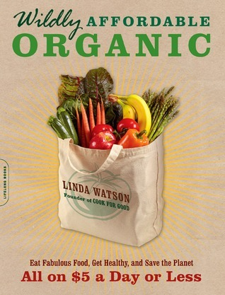 Wildly-Affordable-Organic-Eat-Fabulous-Food-Get-Healthy-and-Save-the-Planet-All-on-5-a-Day-or-Less