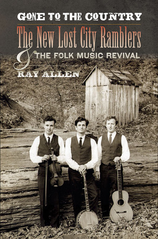 Gone to the Country - The New Lost City Ramblers and the Folk Music Revival