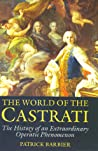 World of the Castrati by Patrick Barbier