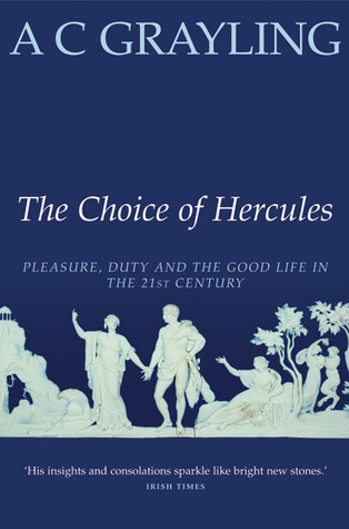 The Choice Of Hercules: Pleasure, Duty And The Good Life In The 21st Century