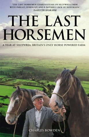 The Last Horsemen: A Year on the Last Farm in Britain Powered by Horses