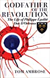 Godfather of the Revolution: The Life of Philippe Égalité, Duc D'Orléans