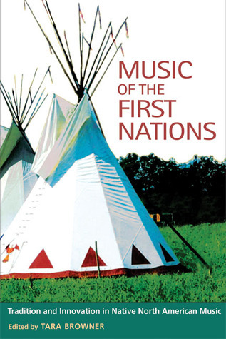 Music of the First Nations Tradition and Innovation in Native North America