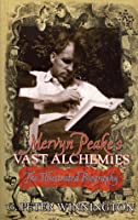 Mervyn Peake's Vast Alchemies: The Definitive Illustrated Biography