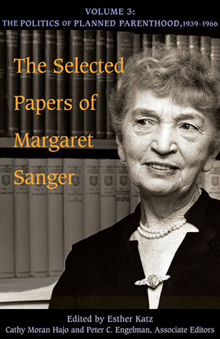 The Selected Papers, Vol. 3: The Politics of Planned Parenthood, 1939-1966