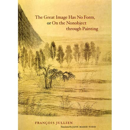 The Great Image Has No Form Or On The Nonobject Through Painting By Francois Jullien