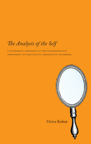 The Analysis of the Self: A Systematic Approach to the Psychoanalytic Treatment of Narcissistic Personality Disorders