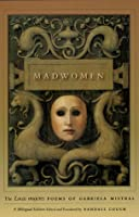 """Madwomen: The """"Locas mujeres"""" Poems of Gabriela Mistral"""