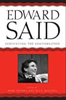 Edward Said: Continuing the Conversation
