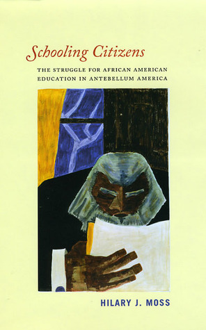 Schooling Citizens: The Struggle for African American Education in Antebellum America