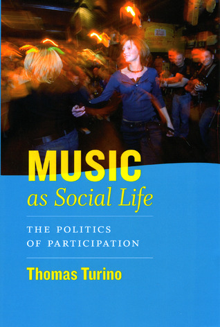 Music as Social Life: The Politics of Participation
