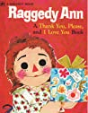 Raggedy Ann: A Thank You, Please, and I Love You Book