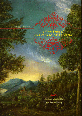 Garcilaso de la Vega Selected Poems of Garcilaso de la Vega A Bilingual Edition