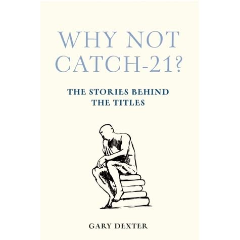 Why Not Catch 21 The Stories Behind The Titles By Gary Dexter