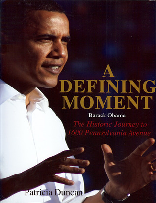 A Defining Moment: Barack Obama: The Historical Journey to 1600 Pennsylvania Avenue