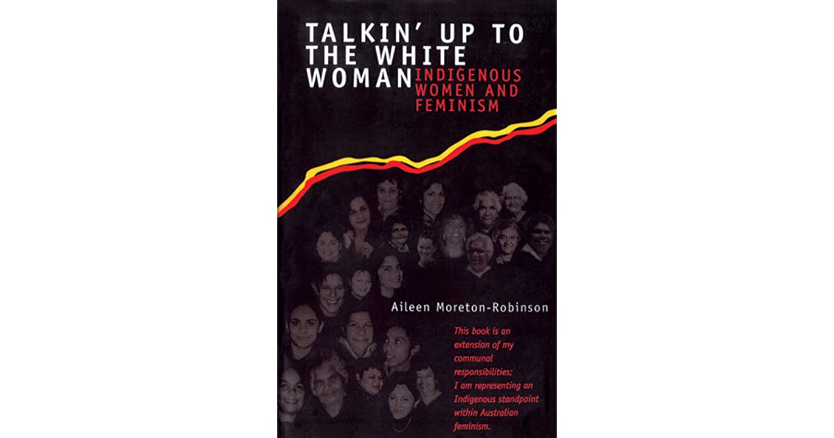 Talkin Up To The White Woman Indigenous Women And Feminism By