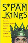 Spam Kings: The Real Story behind the High-Rolling Hucksters Pushing Porn, Pills, and %*@)# Enlargements ebook download free