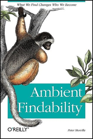 Ambient Findability: What We Find Changes Who We Become