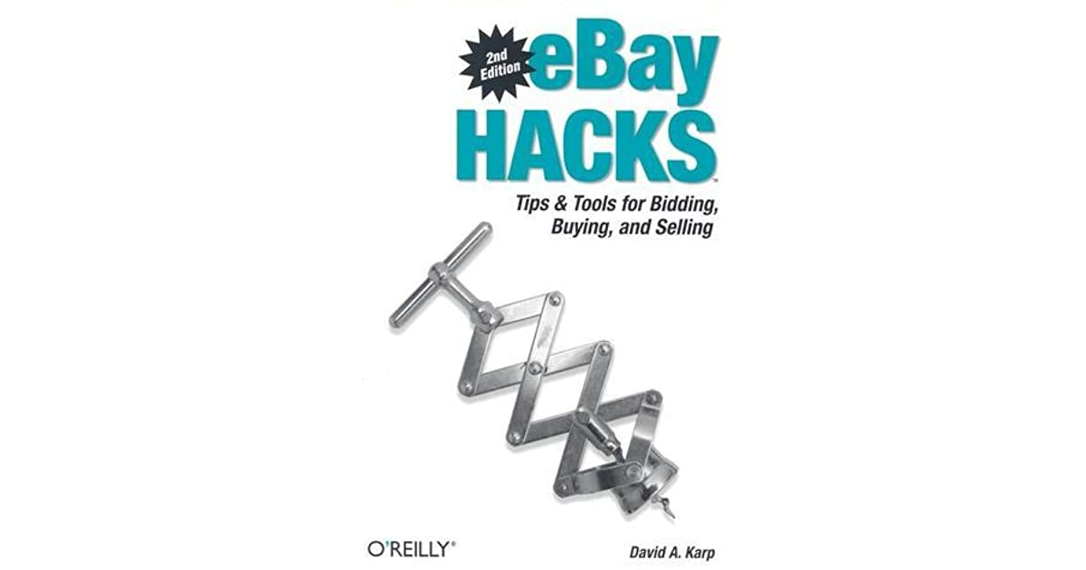 Ebay Hacks Tips Tools For Bidding Buying And Selling By David A Karp