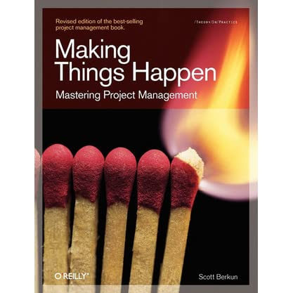 Making Things Happen: Mastering Project Management by Scott