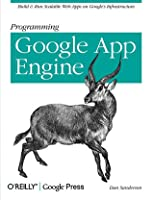 Programming Google App Engine: Build and Run Scalable Web Apps on Google's Infrastructure