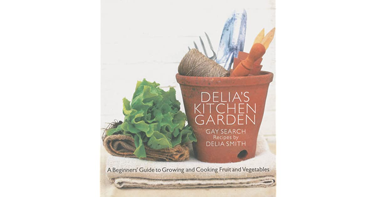 Delia S Kitchen Garden A Beginner S Guide To Growing And Cooking