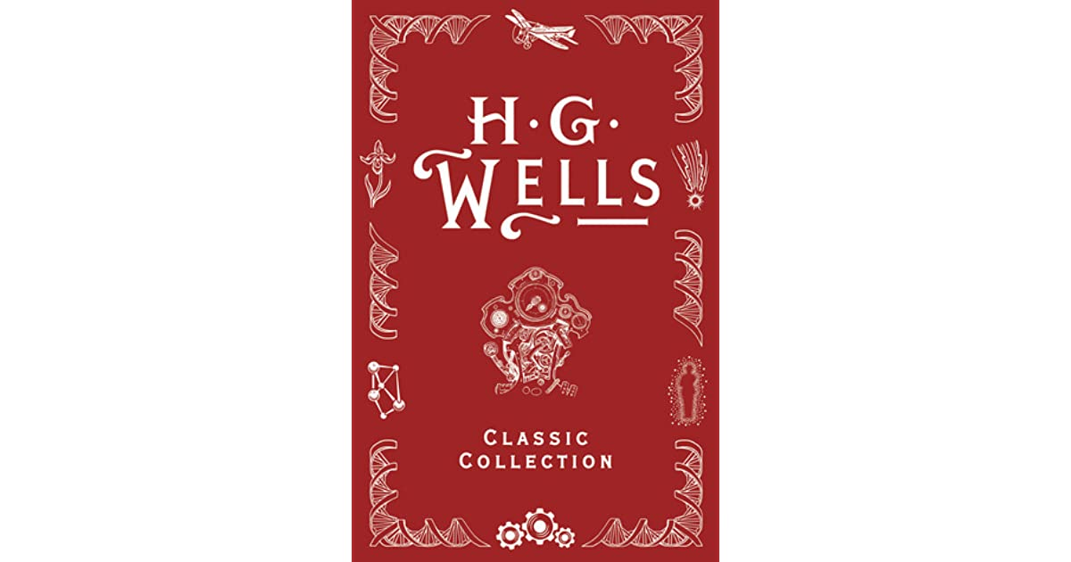 HG Wells Classic Collection I by H G  Wells