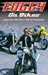Foggy on Bikes: Learn to Ride Like a World Champion pdf book review free
