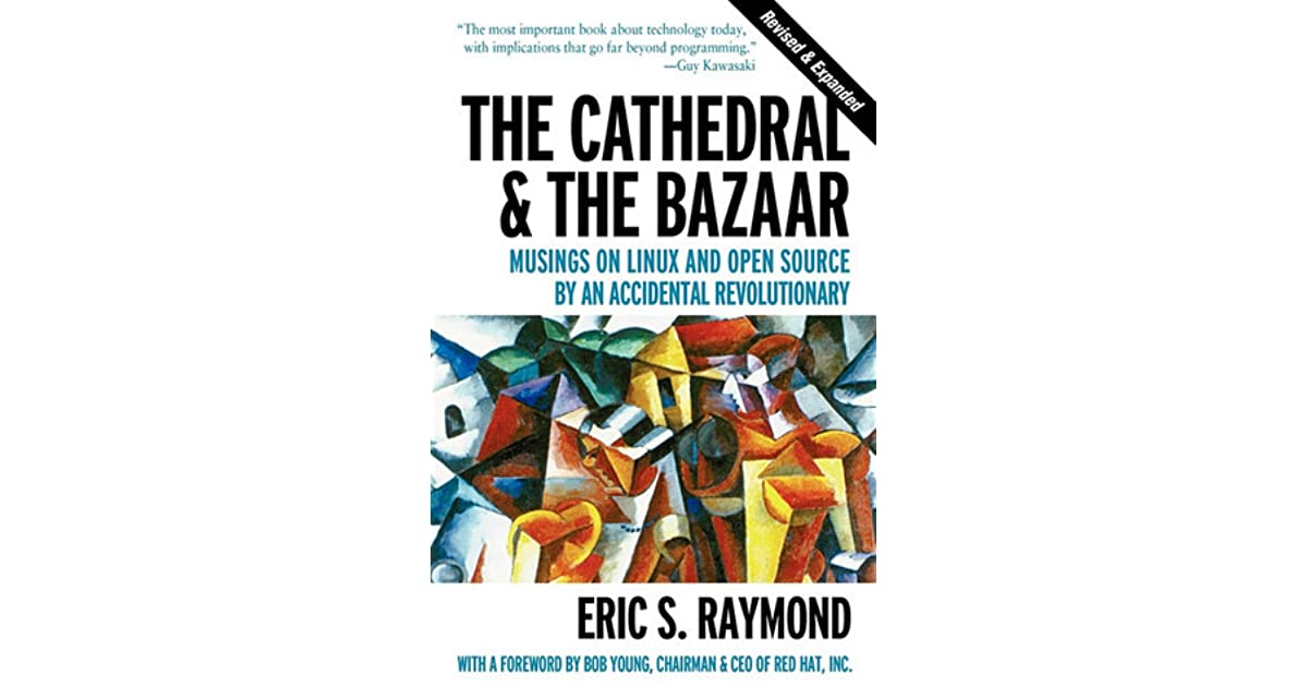The Cathedral & the Bazaar: Musings on Linux and Open Source
