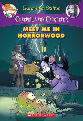 Meet Me in Horrorwood (Creepella von Cacklefur #2): A Geronimo Stilton Adventure