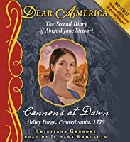 Cannons at Dawn, The Second Diary of Abigail Jane Stewart: Valley Forge, Pennsylvania, 1779 (Dear America)