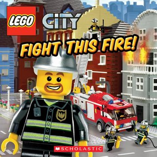 Fight This Fire! (LEGO City) by Sierra Harimann