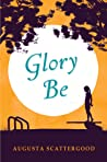 Glory Be by Augusta Scattergood