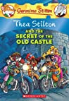Thea Stilton and the Secret of the Old Castle (Thea Stilton #10)