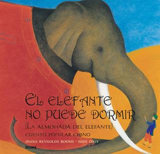 El elefante no puede dormir: (La almohada del elefante) Cuento popular chino