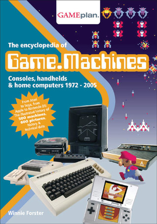The Encyclopedia of Game Machines: Consoles, Handhelds & Home Computers 1972–2005