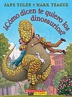 ¿Cómo Dicen Te Quiero Los Dinosaurios?: (Spanish language edition of How Do Dinosaurs Say I Love You?)