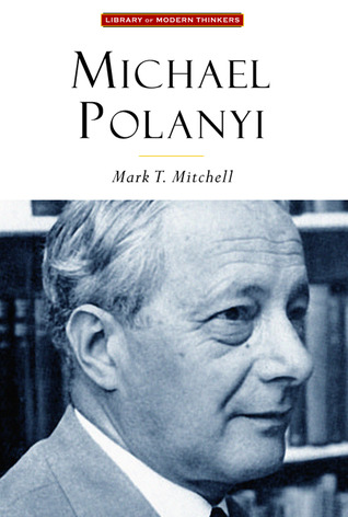 Michael Polanyi by Mark T. Mitchell