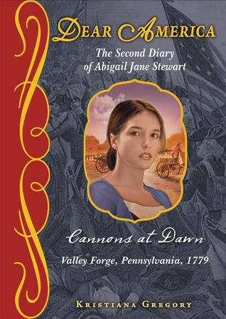 Cannons at Dawn: The Second Diary of Abigail Jane Stewart Valley Forge Pennsylvania 1779