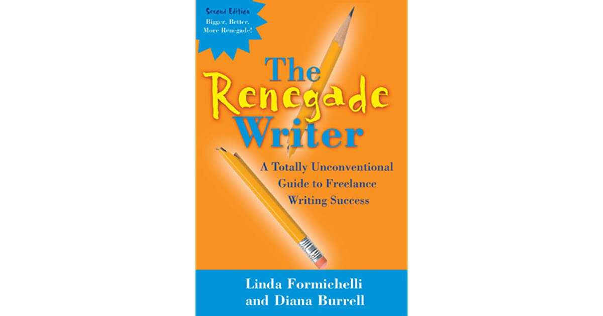 The Renegade Writer A Totally Unconventional Guide To Freelance