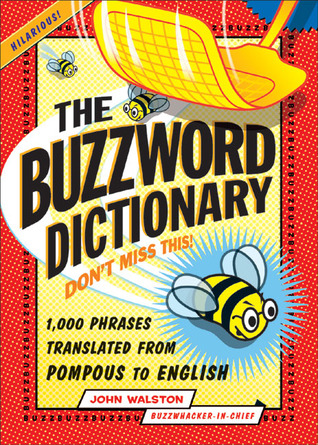 The Buzzword Dictionary: 1,000 Phrases Translated from Pompous to English