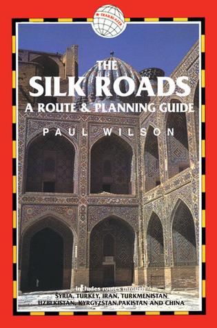 The Silk Roads, 2nd: includes routes through Syria, Turkey, Iran, Turkmenistan, Uzbekistan, Kyrgyzstan, Pakistan and China