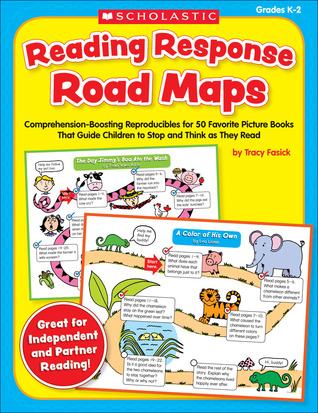 Reading Response Road Maps: Comprehension-Boosting Reproducibles for 50 Favorite Picture Books That Guide Children to Stop and Think as They Read