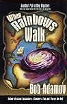 When Rainbows Walk