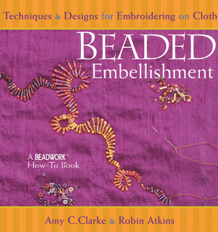 Beaded Embellishment: Techniques & Designs for Embroidering on Cloth
