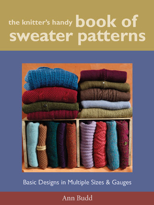 The Knitter's Handy Book of Sweater Patterns - Basic Designs in Multiple Sizes & Gauges
